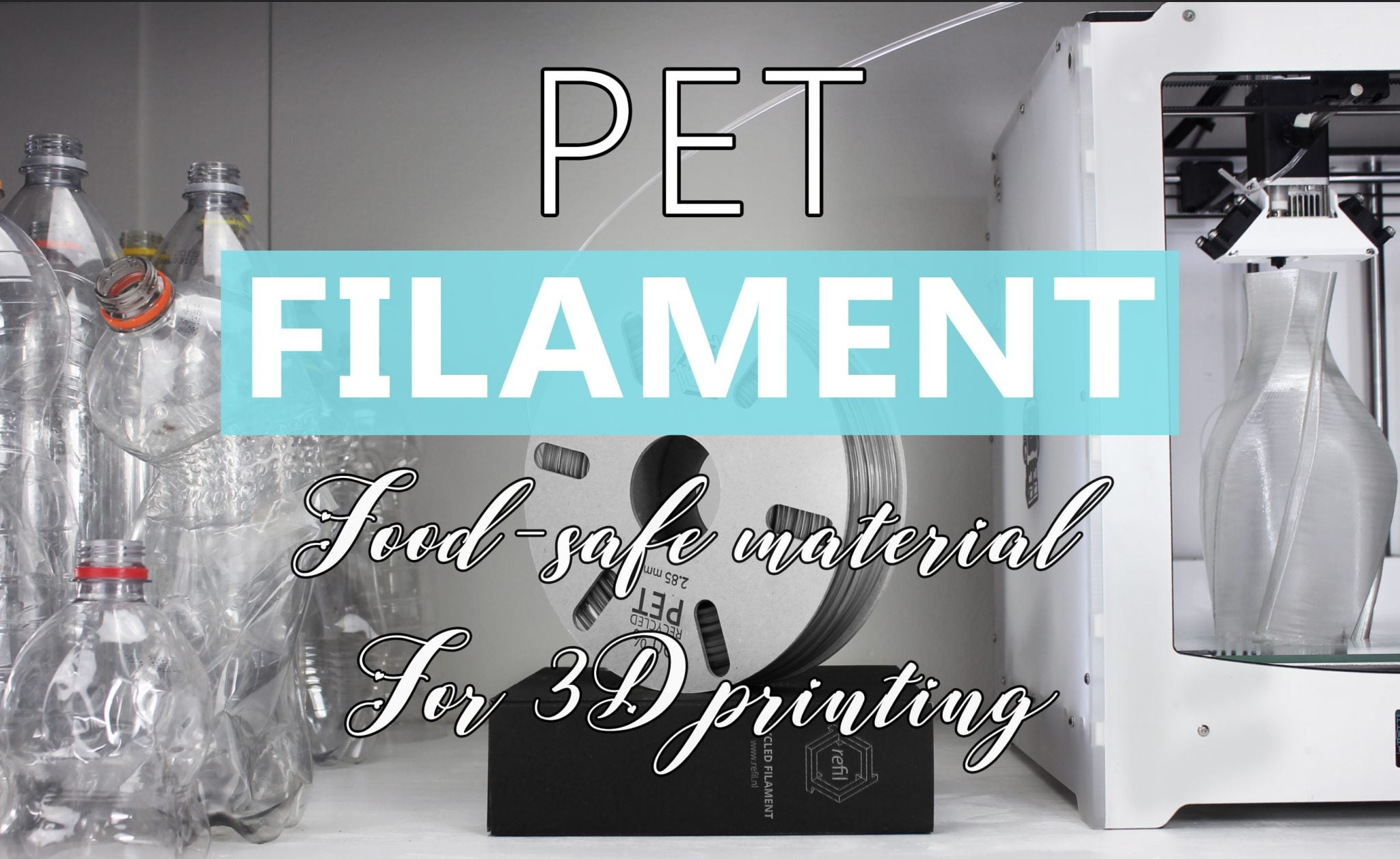 PET Filament: Waterproof and Food-Safe Material Plastic for 3D Printing